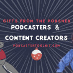 The PodShed Holiday Guide (Gifts for Podcasters & Creatives)
